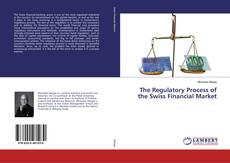 Bookcover of The Regulatory Process of the Swiss Financial Market