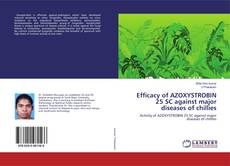 Bookcover of Efficacy of AZOXYSTROBIN 25 SC against major diseases of chillies