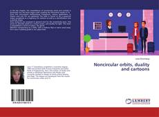 Bookcover of Noncircular orbits, duality and cartoons