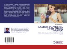 Bookcover of INFLUENCE OF ATTITUDE ON MOBILE BANKING ADOPTION: