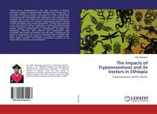 Bookcover of The Impacts of Trypanosomosis and its Vectors in Ethiopia