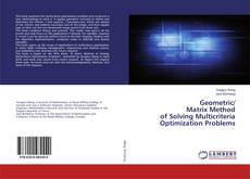 Bookcover of Geometric/Matrix Method of Solving Multicriteria Optimization Problems
