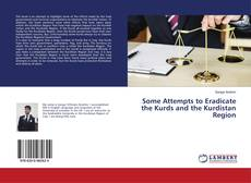 Bookcover of Some Attempts to Eradicate the Kurds and the Kurdistan Region