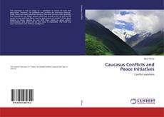 Bookcover of Caucasus Conflicts and Peace Initiatives