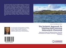 Bookcover of The Systemic Approach To Teaching And Learning Heterocyclic Chemistry