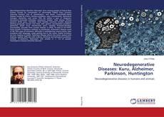 Neurodegenerative Diseases: Kuru, Alzheimer, Parkinson, Huntington的封面