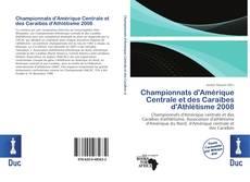 Bookcover of Championnats d'Amérique Centrale et des Caraïbes d'Athlétisme 2008