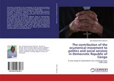 Bookcover of The contribution of the ecumenical movement to politics and social services in Democratic Republic of Congo