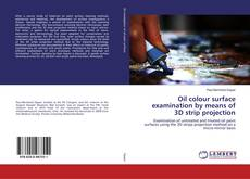 Bookcover of Oil colour surface examination by means of 3D strip projection