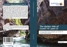 Bookcover of The darker side of Covid 19 ( part 2)