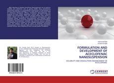Bookcover of FORMULATION AND DEVELOPMENT OF ACECLOFENAC NANOSUSPENSION