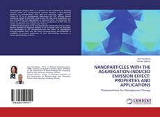 Bookcover of NANOPARTICLES WITH THE AGGREGATION-INDUCED EMISSION EFFECT: PROPERTIES AND APPLICATIONS