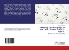 Bookcover of Teaching Sign Language to the Deaf Children in Adrar, Algeria.