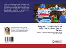 Required Qualifications for Baby Clothes from Past to Future kitap kapağı