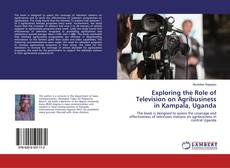 Bookcover of Exploring the Role of Television on Agribusiness in Kampala, Uganda