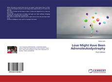 Bookcover of Love Might Have Been Adrenoleukodystrophy