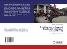 Bookcover of Disecting script, story and directing in traditional African Theatre