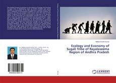 Borítókép a  Ecology and Economy of Sugali Tribe of Rayalaseema Region of Andhra Pradesh - hoz