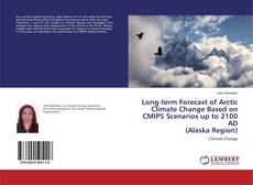Capa do livro de Long-term Forecast of Arctic Climate Change Based on CMIP5 Scenarios up to 2100 AD (Alaska Region)