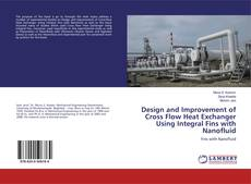 Bookcover of Design and Improvement of Cross Flow Heat Exchanger Using Integral Fins with Nanofluid