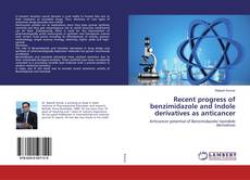 Bookcover of Recent progress of benzimidazole and Indole derivatives as anticancer