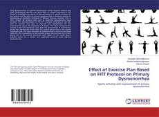 Bookcover of Effect of Exercise Plan Based on FITT Protocol on Primary Dysmenorrhea