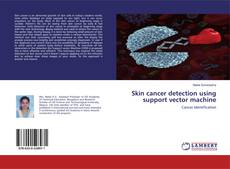 Bookcover of Skin cancer detection using support vector machine