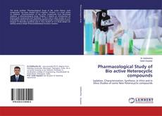 Pharmacological Study of Bio active Heterocyclic compounds的封面