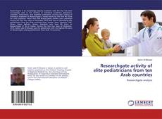 Bookcover of Researchgate activity of elite pediatricians from ten Arab countries
