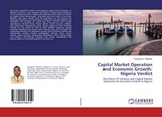 Capital Market Operation аnd Economic Growth: Nigeria Verdict的封面