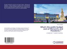 What's the public budget cost of Monarchs and Presidents ?的封面