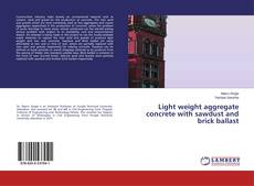 Bookcover of Light weight aggregate concrete with sawdust and brick ballast