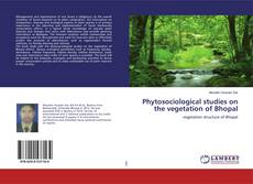 Bookcover of Phytosociological studies on the vegetation of Bhopal