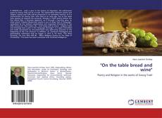 "Bookcover of ""On the table bread and wine"""