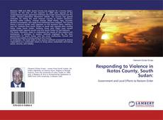 Bookcover of Responding to Violence in Ikotos County, South Sudan: