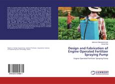 Couverture de Design and Fabrication of Engine Operated Fertilizer Spraying Pump