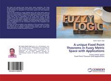 Bookcover of A unique Fixed Point Theorems in Fuzzy Metric Space with Applications