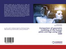 Buchcover von Comparison of geometric modeling of the human pelvic and legs using CAD-CAM