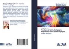 Bookcover of Kinetyka o fotokatalitycznej degradacji ścieków tekstylnych
