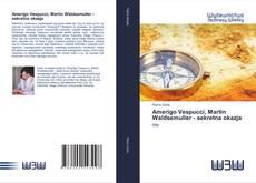 Обложка Amerigo Vespucci, Martin Waldsemuller - sekretna okazja