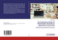 Bookcover of An Evaluative Study of Information Services in Agriculture University