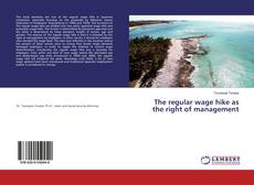 Bookcover of The regular wage hike as the right of management