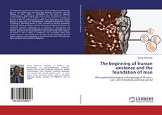 Copertina di The beginning of human existence and the foundation of man