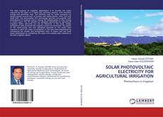 SOLAR PHOTOVOLTAIC ELECTRICITY FOR AGRICULTURAL IRRIGATION的封面
