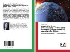 Bookcover of Legge sulla libertà d'informazione e sull'industria cinematografica in Nigeria: Un caso di studio di Kano