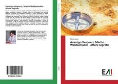 Bookcover of Amerigo Vespucci, Martin Waldsemuller - affare segreto