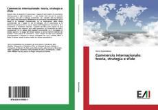Copertina di Commercio internazionale: teoria, strategia e sfide