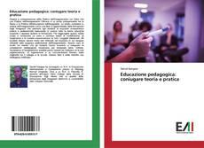 Copertina di Educazione pedagogica: coniugare teoria e pratica
