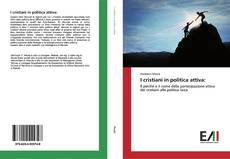 Bookcover of I cristiani in politica attiva: