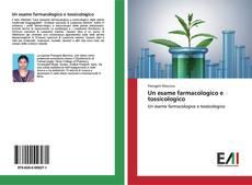 Bookcover of Un esame farmacologico e tossicologico